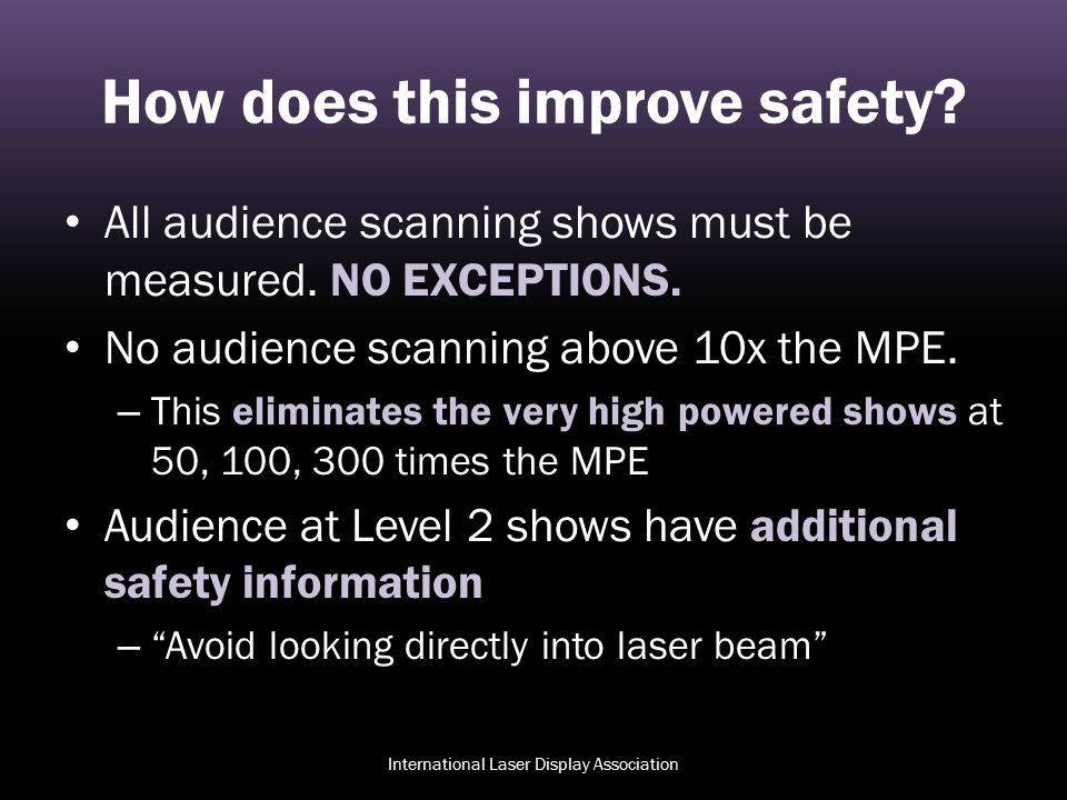 How does this improve safety? All audience scanning shows must be measured. NO EXCEPTIONS. No audience scanning above 10x the MPE. – This eliminates t