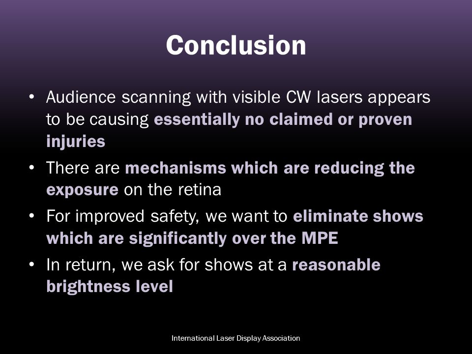 Conclusion Audience scanning with visible CW lasers appears to be causing essentially no claimed or proven injuries There are mechanisms which are red