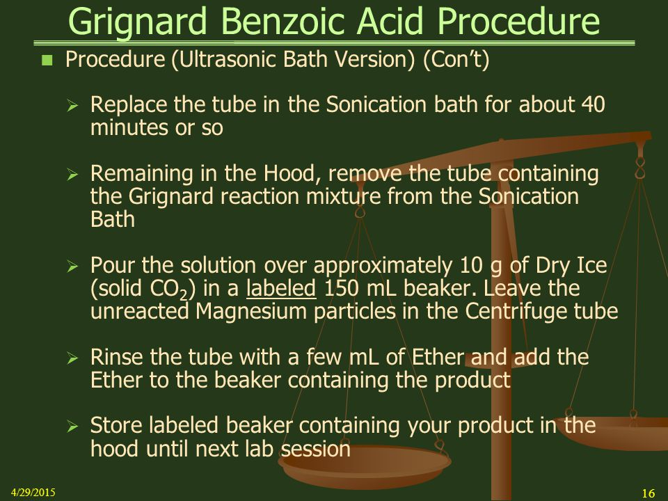 Grignard Benzoic Acid Procedure Procedure (Ultrasonic Bath Version) (Con't)  Replace the tube in the Sonication bath for about 40 minutes or so  Rem