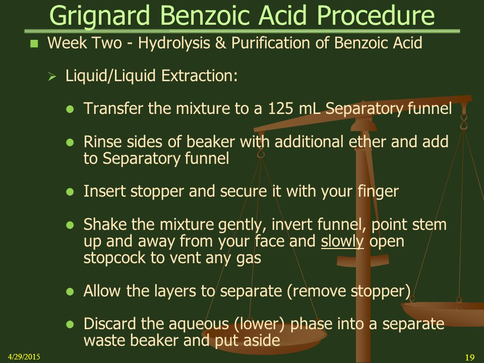 Grignard Benzoic Acid Procedure Week Two - Hydrolysis & Purification of Benzoic Acid  Liquid/Liquid Extraction: Transfer the mixture to a 125 mL Sepa