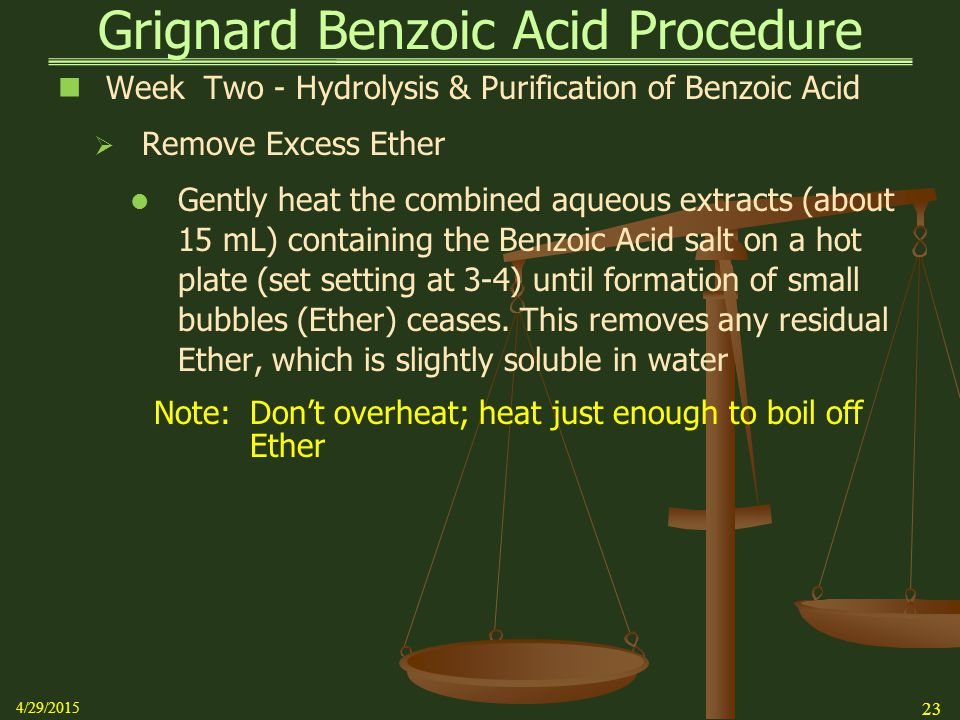 Grignard Benzoic Acid Procedure Week Two - Hydrolysis & Purification of Benzoic Acid  Remove Excess Ether Gently heat the combined aqueous extracts (