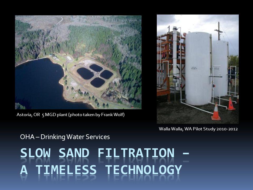 OHA – Drinking Water Services Astoria, OR 5 MGD plant (photo taken by Frank Wolf) Walla Walla, WA Pilot Study 2010-2012