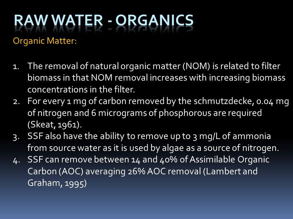 Organic Matter: 1.The removal of natural organic matter (NOM) is related to filter biomass in that NOM removal increases with increasing biomass conce