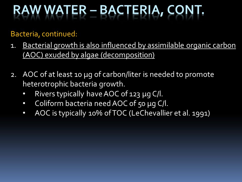 Bacteria, continued: 1.Bacterial growth is also influenced by assimilable organic carbon (AOC) exuded by algae (decomposition) 2.AOC of at least 10 µg
