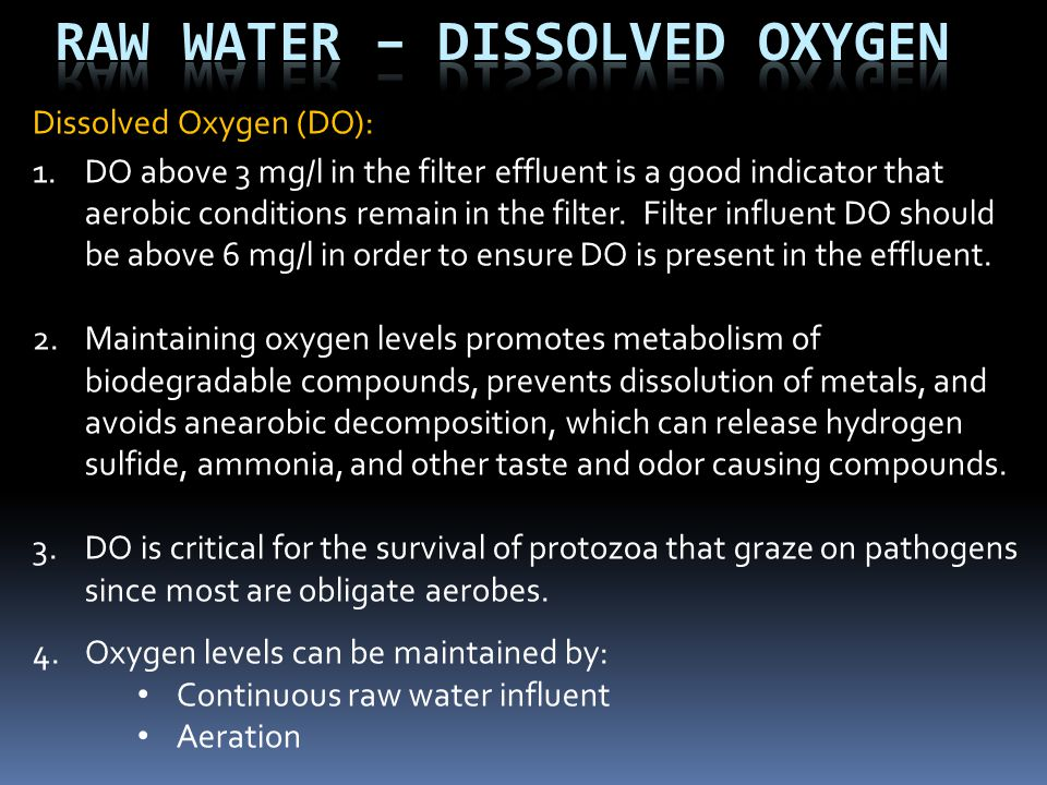 Dissolved Oxygen (DO): 1.DO above 3 mg/l in the filter effluent is a good indicator that aerobic conditions remain in the filter. Filter influent DO s