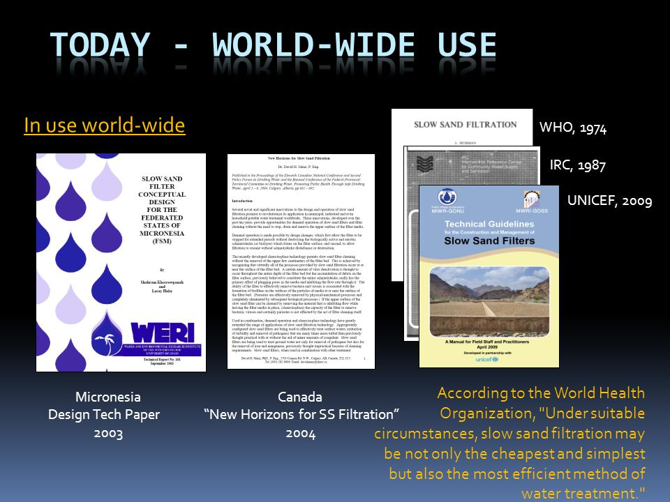 """In use world-wide WHO, 1974 IRC, 1987 UNICEF, 2009 Micronesia Canada Design Tech Paper """"New Horizons for SS Filtration"""" 2003 2004 According to the Wor"""