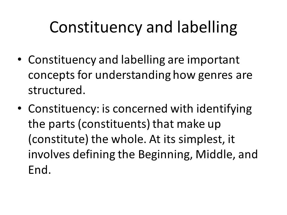 Constituency and labelling Constituency and labelling are important concepts for understanding how genres are structured. Constituency: is concerned w