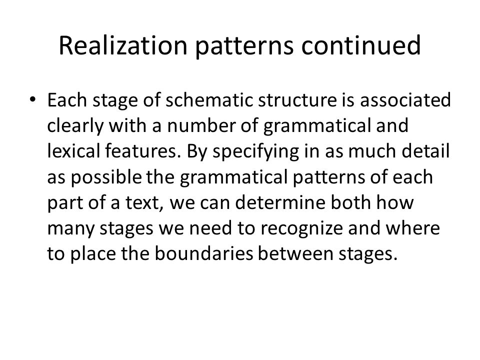Realization patterns continued Each stage of schematic structure is associated clearly with a number of grammatical and lexical features. By specifyin