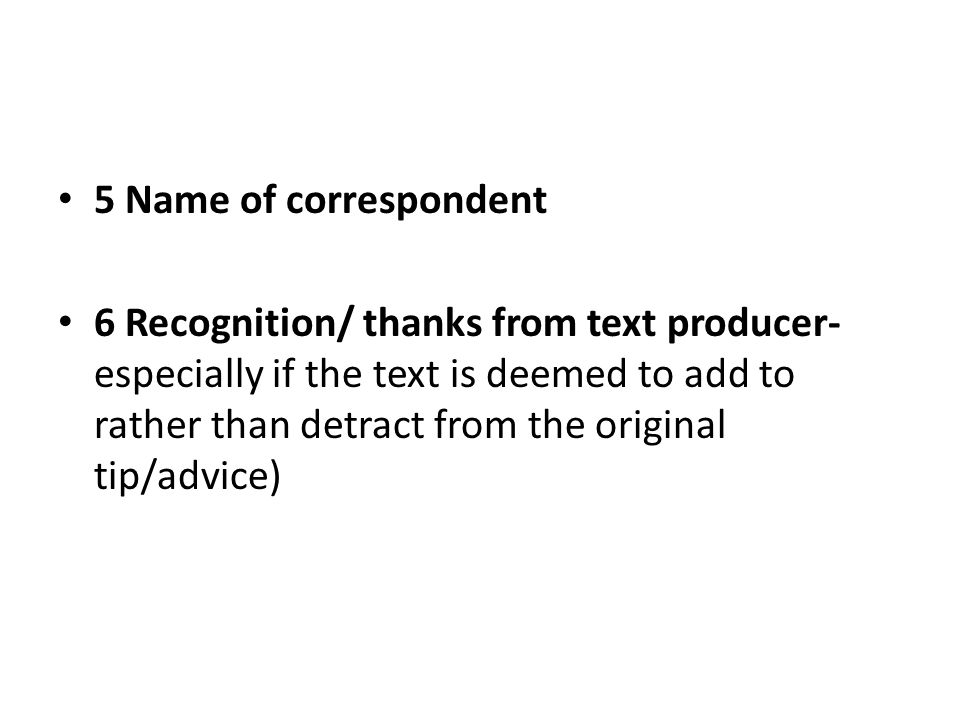 5 Name of correspondent 6 Recognition/ thanks from text producer- especially if the text is deemed to add to rather than detract from the original tip/advice)
