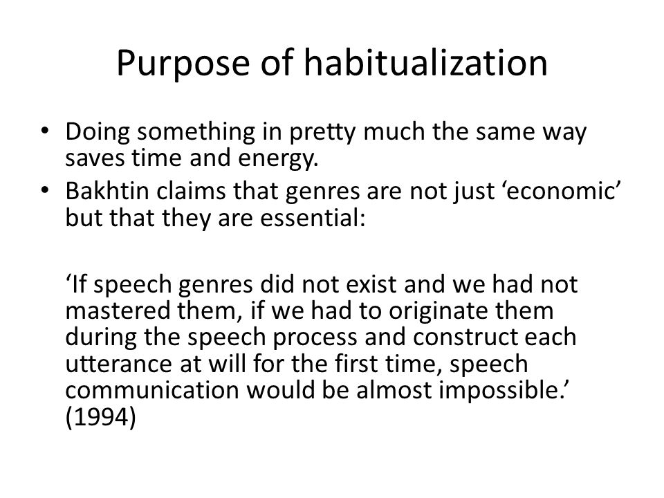 Purpose of habitualization Doing something in pretty much the same way saves time and energy.