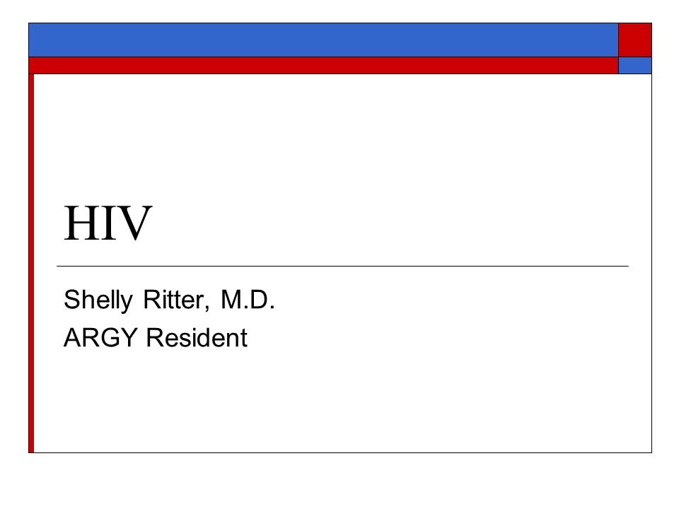 HIV Shelly Ritter, M.D. ARGY Resident