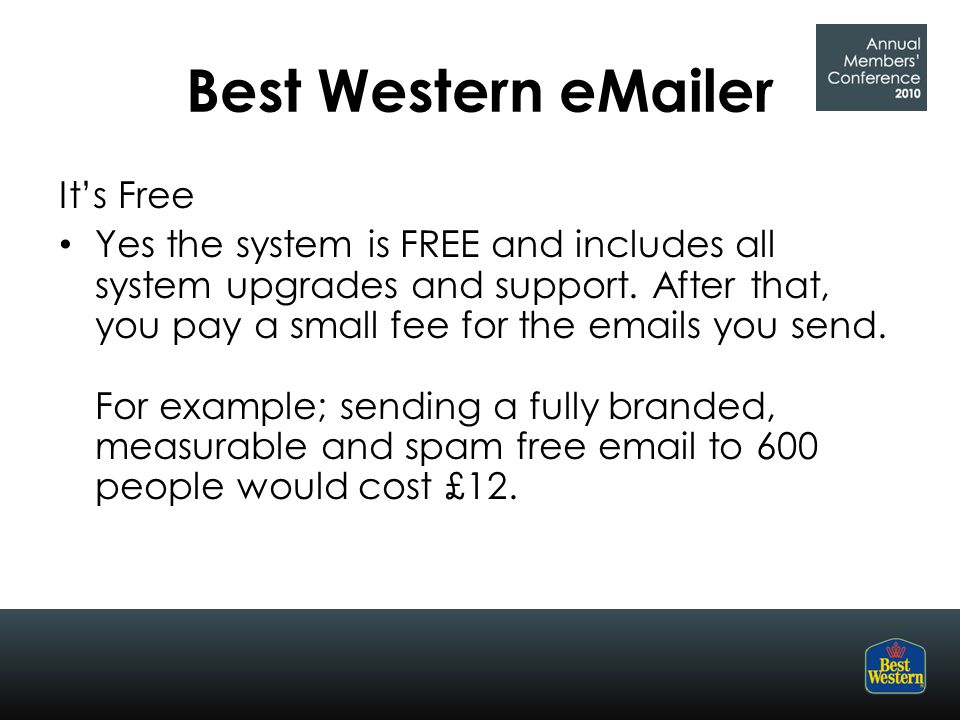 Best Western eMailer It's Free Yes the system is FREE and includes all system upgrades and support.