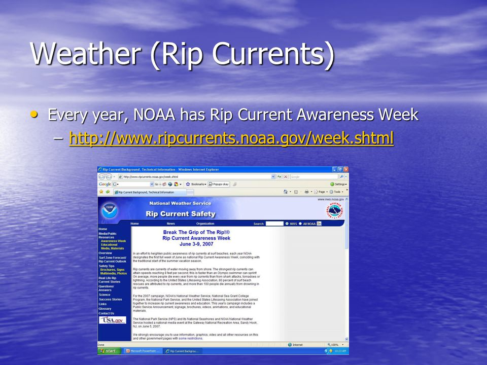 Every year, NOAA has Rip Current Awareness Week Every year, NOAA has Rip Current Awareness Week –http://www.ripcurrents.noaa.gov/week.shtml http://www.ripcurrents.noaa.gov/week.shtml