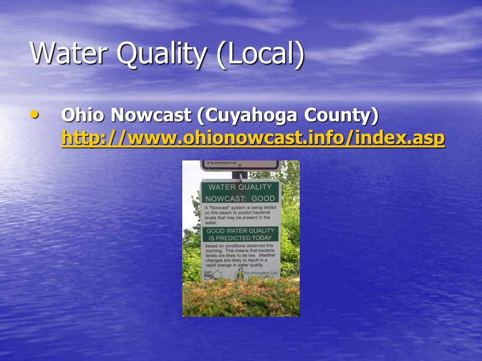 Water Quality (Local) Ohio Nowcast (Cuyahoga County) http://www.ohionowcast.info/index.asp Ohio Nowcast (Cuyahoga County) http://www.ohionowcast.info/index.asp http://www.ohionowcast.info/index.asp