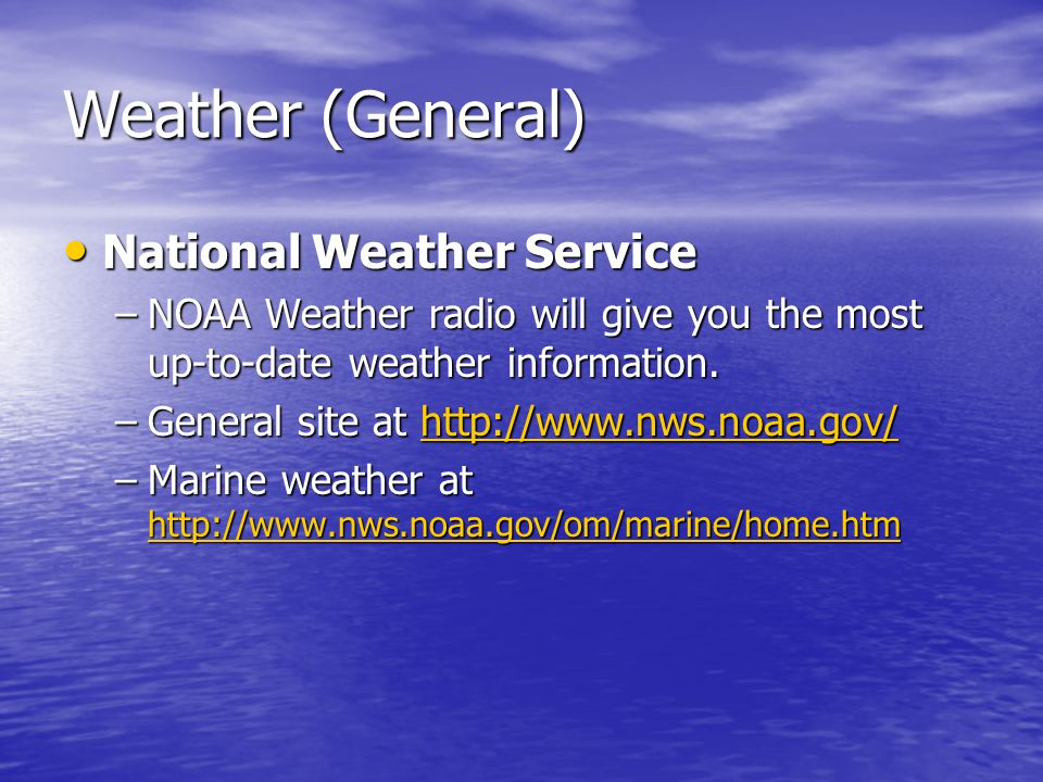 Weather (General) National Weather Service National Weather Service –NOAA Weather radio will give you the most up-to-date weather information.