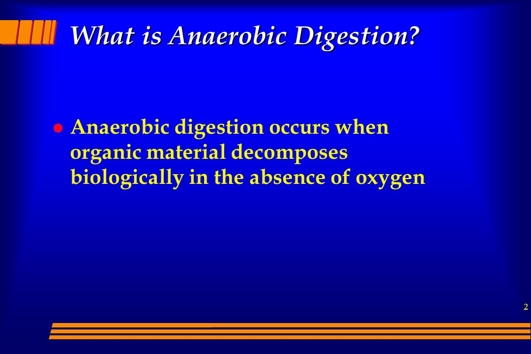 2 What is Anaerobic Digestion? l Anaerobic digestion occurs when organic material decomposes biologically in the absence of oxygen