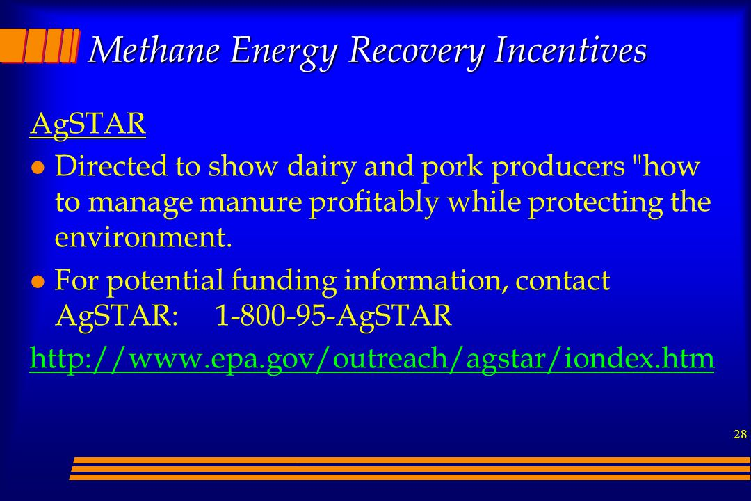 28 Methane Energy Recovery Incentives AgSTAR l Directed to show dairy and pork producers