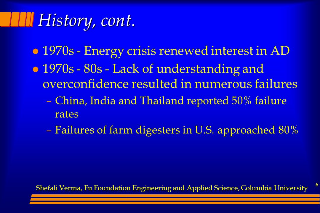 6 History, cont. l 1970s - Energy crisis renewed interest in AD l 1970s - 80s - Lack of understanding and overconfidence resulted in numerous failures