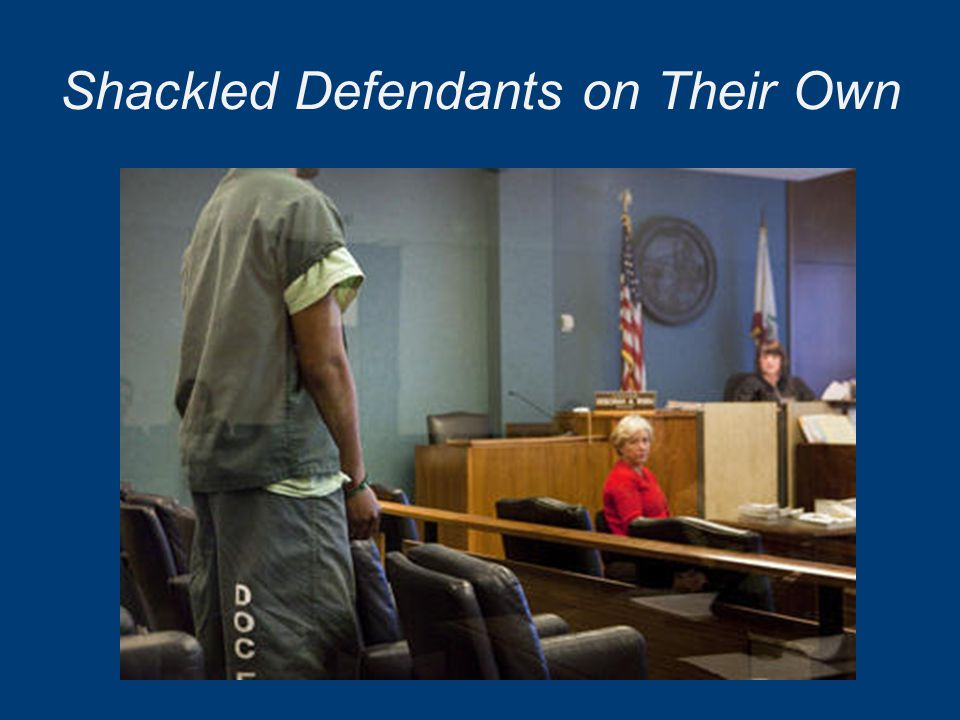 Shackled Defendants on Their Own