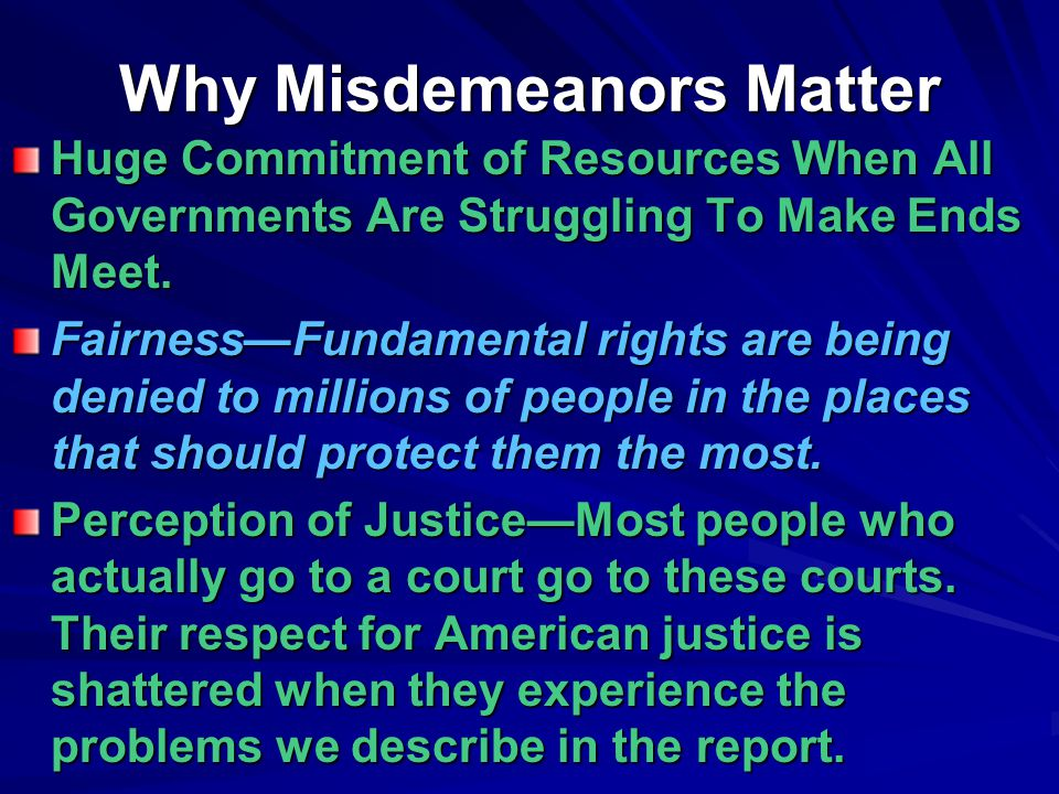 Why Misdemeanors Matter Huge Commitment of Resources When All Governments Are Struggling To Make Ends Meet.