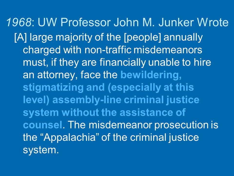 1968: UW Professor John M. Junker Wrote [A] large majority of the [people] annually charged with non-traffic misdemeanors must, if they are financiall