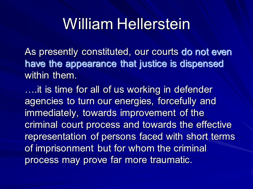 William Hellerstein As presently constituted, our courts do not even have the appearance that justice is dispensed within them.