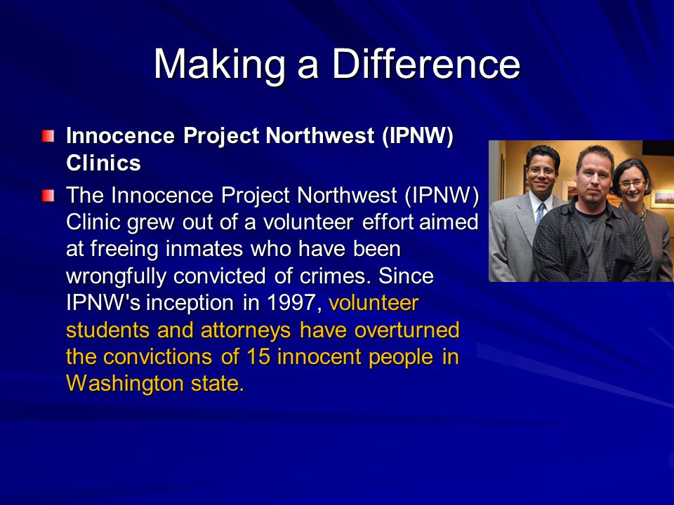 Making a Difference Innocence Project Northwest (IPNW) Clinics The Innocence Project Northwest (IPNW) Clinic grew out of a volunteer effort aimed at freeing inmates who have been wrongfully convicted of crimes.