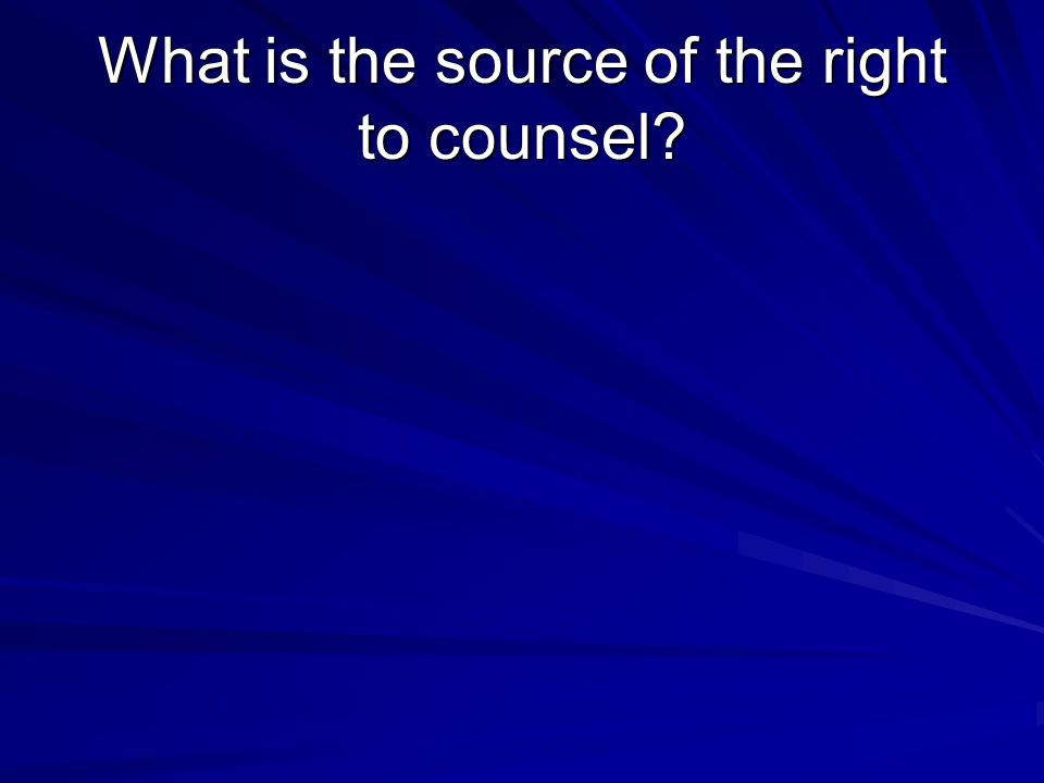 What is the source of the right to counsel