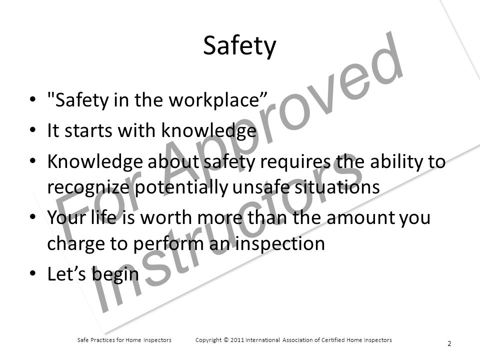 Safe Practices for Home Inspectors Copyright © 2011 International Association of Certified Home Inspectors For Approved Instructors 113