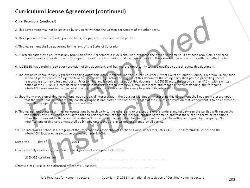 Safe Practices for Home Inspectors Copyright © 2011 International Association of Certified Home Inspectors For Approved Instructors Curriculum License Agreement (continued) Other Provisions (continued) 2.