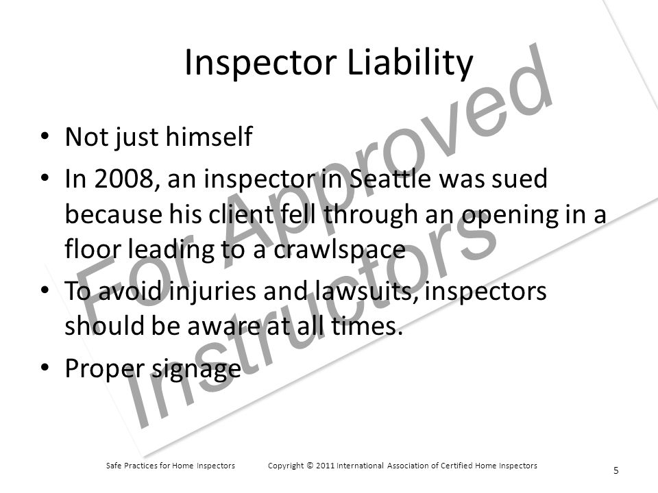 Safe Practices for Home Inspectors Copyright © 2011 International Association of Certified Home Inspectors For Approved Instructors Metal Ductwork and Hidden Areas If an inspector reaches over the top of a section of metal ductwork, several things can happen, including: Insect bite (especially from spiders); Electrical shock; and Cuts.