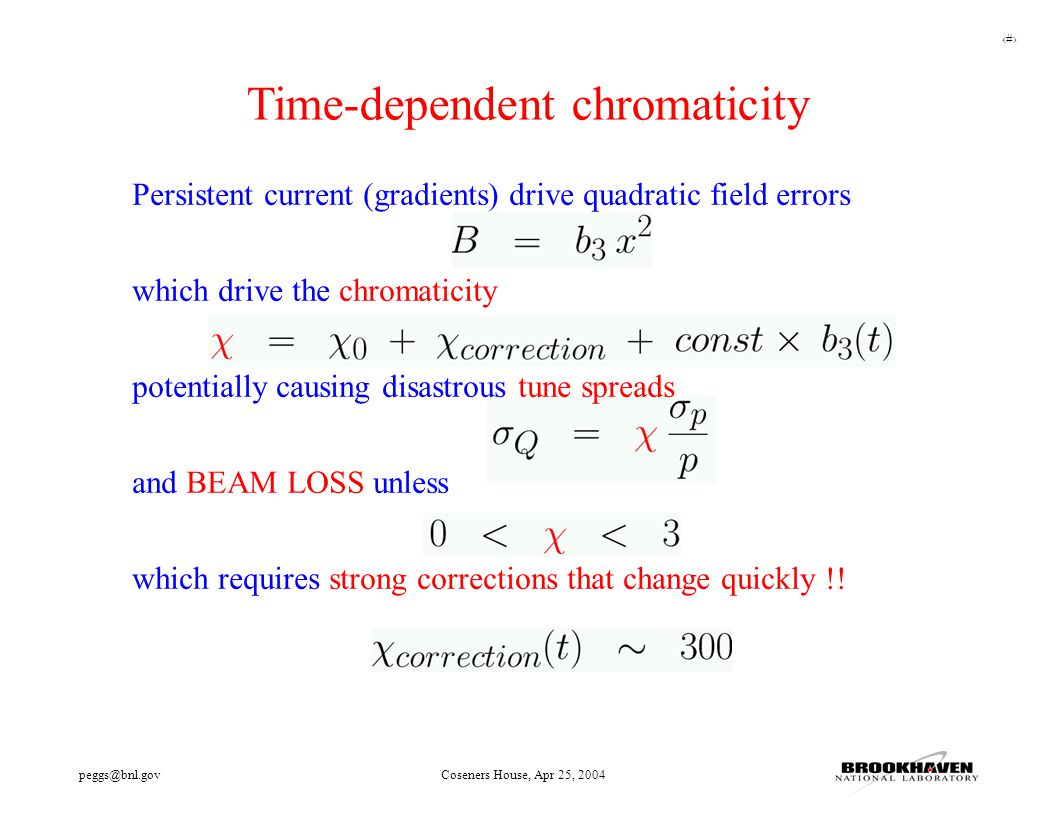 28 peggs@bnl.govCoseners House, Apr 25, 2004 Persistent current (gradients) drive quadratic field errors which drive the chromaticity potentially caus