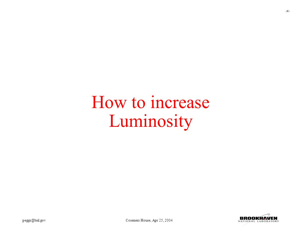 3 peggs@bnl.govCoseners House, Apr 25, 2004 How to increase Luminosity