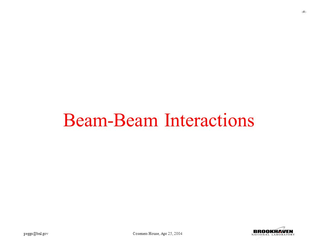 7 peggs@bnl.govCoseners House, Apr 25, 2004 Beam-Beam Interactions