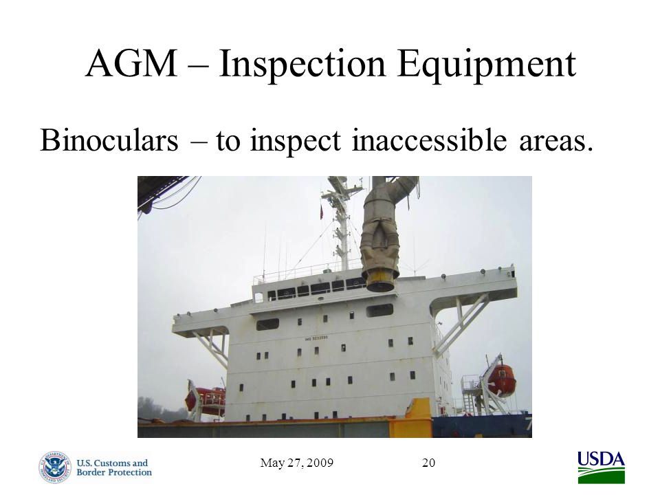 May 27, 200920 AGM – Inspection Equipment Binoculars – to inspect inaccessible areas.