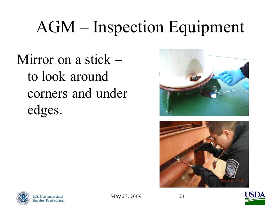 May 27, 200921 AGM – Inspection Equipment Mirror on a stick – to look around corners and under edges.