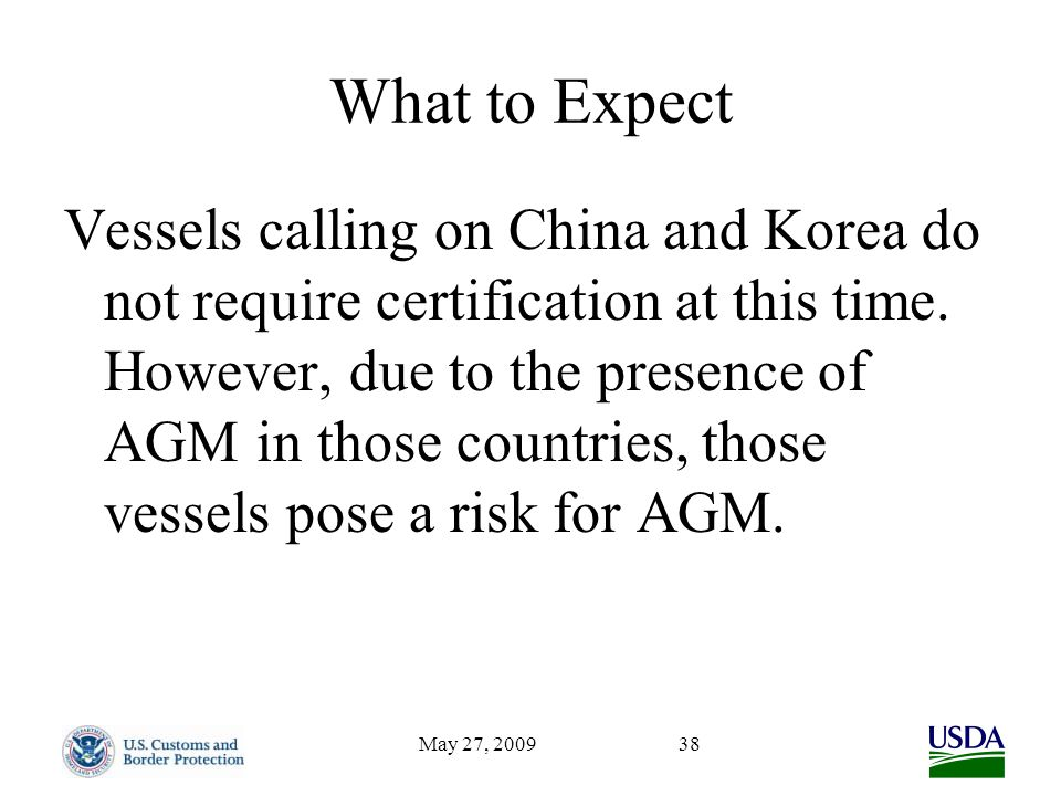 May 27, 200938 What to Expect Vessels calling on China and Korea do not require certification at this time.