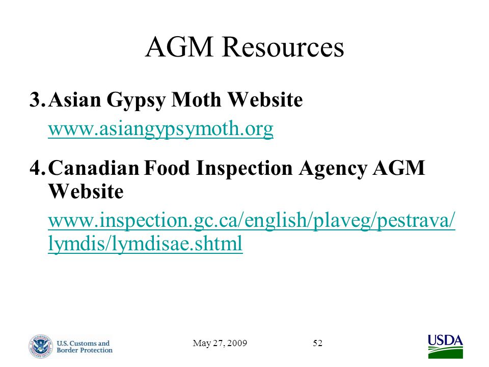 May 27, 200952 AGM Resources 3.Asian Gypsy Moth Website www.asiangypsymoth.org 4.Canadian Food Inspection Agency AGM Website www.inspection.gc.ca/english/plaveg/pestrava/ lymdis/lymdisae.shtml