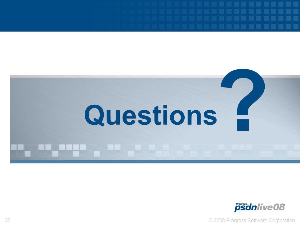© 2008 Progress Software Corporation32 Questions