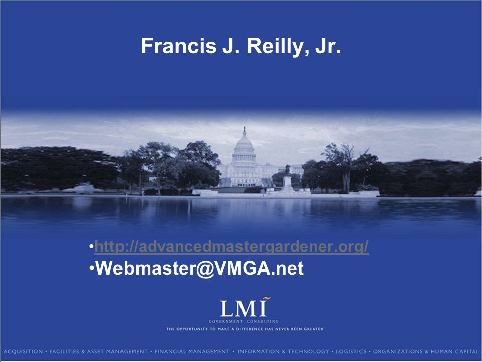 Francis J. Reilly, Jr. http://advancedmastergardener.org/ Webmaster@VMGA.net