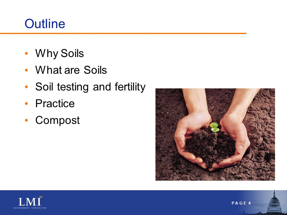 P A G E 4 Outline Why Soils What are Soils Soil testing and fertility Practice Compost