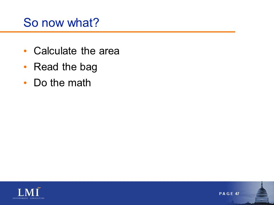 P A G E 47 So now what? Calculate the area Read the bag Do the math