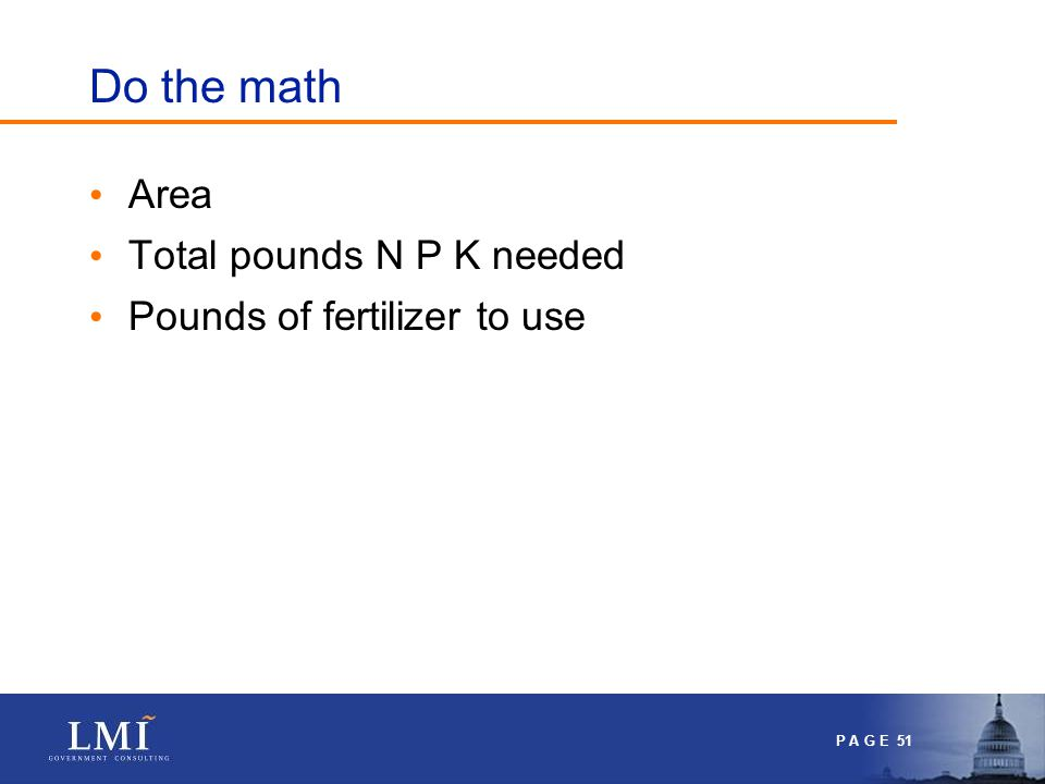 P A G E 51 Do the math Area Total pounds N P K needed Pounds of fertilizer to use