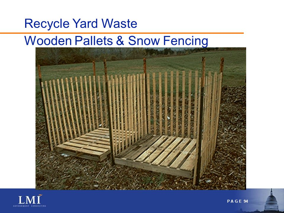 P A G E 94 Wooden Pallets & Snow Fencing Recycle Yard Waste