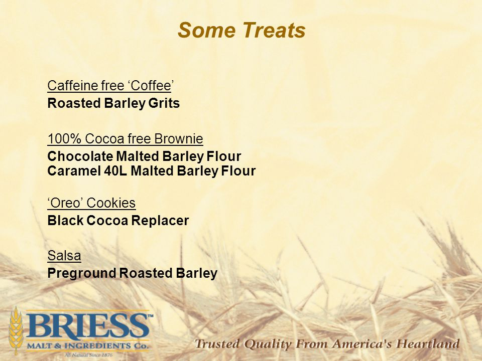 Some Treats Caffeine free 'Coffee' Roasted Barley Grits 100% Cocoa free Brownie Chocolate Malted Barley Flour Caramel 40L Malted Barley Flour 'Oreo' Cookies Black Cocoa Replacer Salsa Preground Roasted Barley