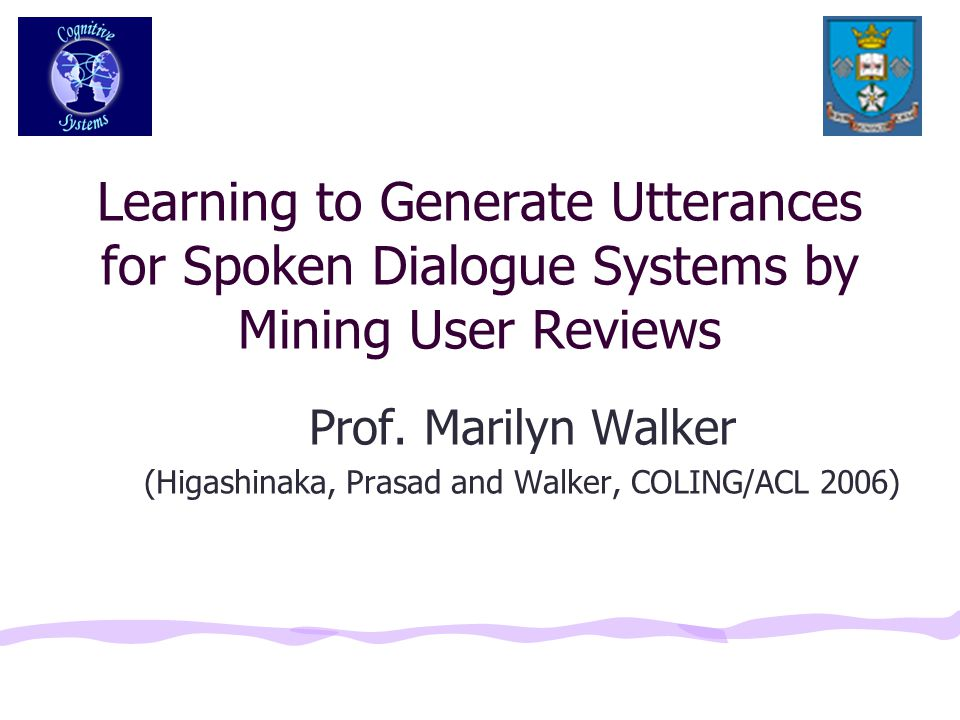 Learning to Generate Utterances for Spoken Dialogue Systems by Mining User Reviews Prof.