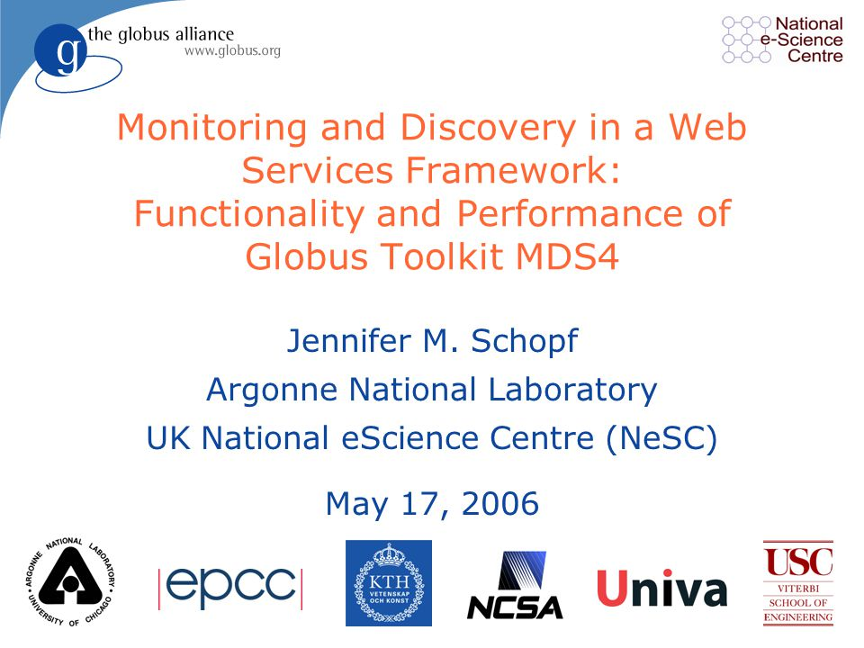 Monitoring and Discovery in a Web Services Framework: Functionality and Performance of Globus Toolkit MDS4 Jennifer M.