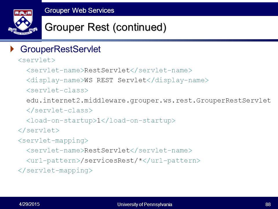 Grouper Web Services  GrouperRestServlet RestServlet WS REST Servlet edu.internet2.middleware.grouper.ws.rest.GrouperRestServlet 1 RestServlet /servi