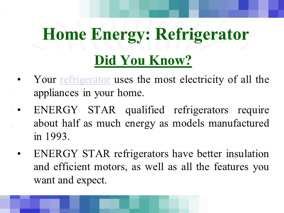 Home Energy: Refrigerator Did You Know? Your refrigerator uses the most electricity of all the appliances in your home.refrigerator ENERGY STAR qualif