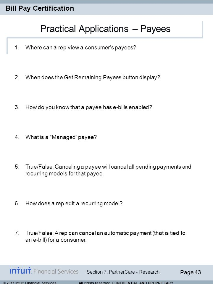 Page 43 Section 7: PartnerCare - Research Bill Pay Certification © 2011 Intuit Financial Services All rights reserved. CONFIDENTIAL AND PROPRIETARY. 1
